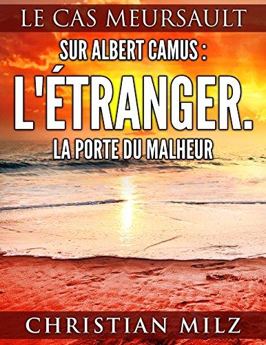 Buchseite und Rezensionen zu 'Sur Albert Camus: L'Étranger. La porte du malheur: Le cas Meursault (French Edition)' von Christian Milz