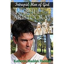 Titus: The Aristocrat (Intrepid Men of God Book 8) (English Edition)