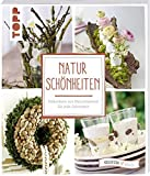 Naturschönheiten (kollektion.kreativ): Dekoideen aus Naturmaterial für jede Jahreszeit