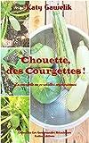 Telecharger Livres Chouette des Courgettes La courgette en 33 recettes vegetariennes Collection Les Gourmandes Astucieuses t 4 (PDF,EPUB,MOBI) gratuits en Francaise