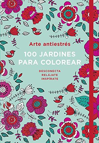 Arte antiestrés: 100 jardines para colorear (OBRAS DIVERSAS) por Varios autores