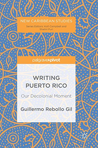 Writing Puerto Rico: Our Decolonial Moment (New Caribbean Studies)