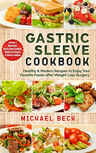 Gastric Sleeve Cookbook: Healthy & Modern Recipes to Enjoy Your Favorite Foods after Weight Loss Surgery (Contains 3 Manuscripts: Gastric Sleeve Cookbook, ... & Bariatric Cookbook) (English Edition) -