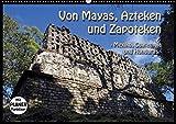 Von Mayas, Azteken und Zapoteken - Mexiko, Guatemala und Honduras (Wandkalender 2019 DIN A2 quer): Hier ein kleiner Auszug der Hochkulturen aus dem ... 14 Seiten (CALVENDO Orte)
