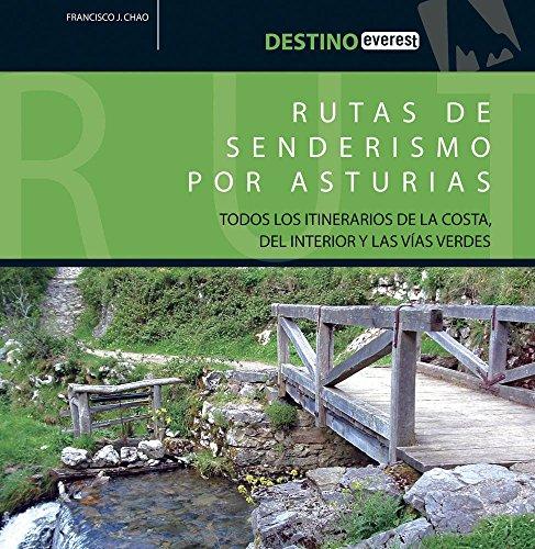 Rutas de senderismo por Asturias : todos los itinerarios de la costa, del interior y las vías verdes por Francisco Javier Chao Arana