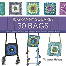 10 Granny Squares 30 Bags: Purses, totes, pouches, and carriers from favorite crochet motifs by Margaret Hubert (2016-02-01)