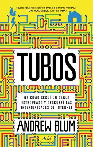 Portada del libro Tubos: De cómo seguí un cable estropeado y descubrí las interioridades de Internet (Ariel)