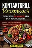 Kontaktgrill Rezeptbuch: Die besten 60 Rezepte für den Kontaktgrill. Leckere, gesunde und schnelle Rezepte zum Nachmachen.