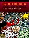 Das Riffaquarium. Ein umfangreiches Handbuch zur Bestimmung und Aquarienhaltung tropischer wirbelloser Meerestiere: Das Riffaquarium, Bd.2