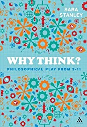 Why Think?: Philosophical Play from 3-11 by Sara Stanley (2012-07-26)