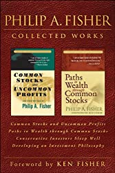 Philip A. Fisher Collected Works, Foreword by Ken Fisher: Common Stocks and Uncommon Profits, Paths to Wealth through Common Stocks, Conservative Investors ... and Developing an Investment Philosophy