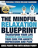 Pain Management: The Mindful Relaxation Blueprint, Your Personal Stress Release Workbook: Relaxation Response, Feeling Good, Rejuvenate and Regenerate, Resolve Anxiety, Depression and Pain,