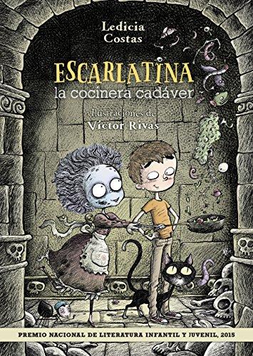 Escarlatina, la cocinera cadáver (Literatura Infantil (6-11 Años) - Narrativa Infantil) por Ledicia Costas