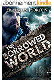 The Borrowed World: A Novel of Post-Apocalyptic Collapse (English Edition)
