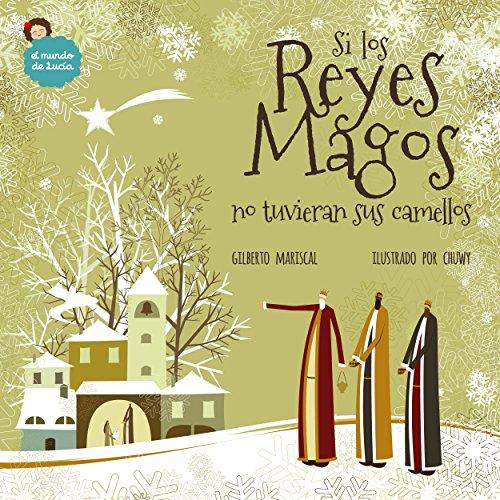 Si los Reyes Magos no tuvieran sus camellos: un libro ilustrado para niños sobre la navidad (El mundo de Lucía nº 8) por Gilberto Mariscal