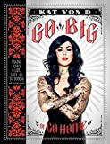 Scarica Libro Go Big or Go Home Taking Risks in Life Love and Tattooing by Kat Von D 2013 04 16 (PDF,EPUB,MOBI) Online Italiano Gratis