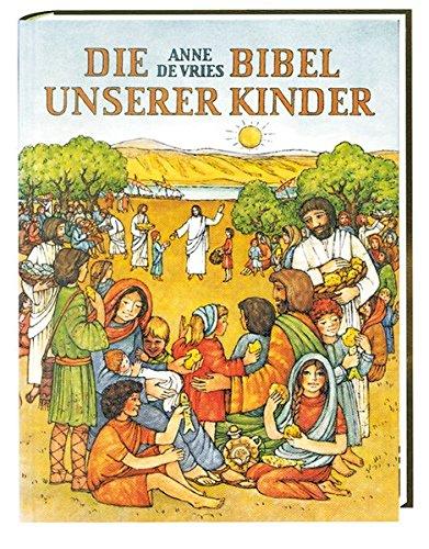Die Bibel unserer Kinder: Biblische Geschichten in Auswahl für Kinder (Katholische Gebet-buch Für Kinder)