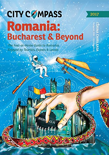 City Compass Romania: Bucharest & Beyond, 2017: The feel-at-home guide to Romania,...