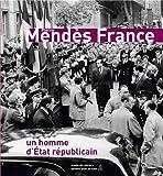 Pierre Mendès France - Un homme d'Etat républicain