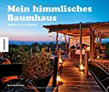 Mein himmlisches Baumhaus: Wohnen in den Wipfeln