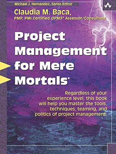 Project Management for Mere Mortals: The Tools, Techniques, Teaming, and Politics of Project Management