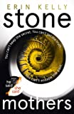 Stone Mothers: The addictive new thriller from the author of He Said/She Said and Richard & Judy Book Club pick