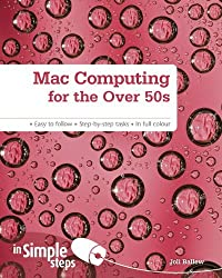 Mac Computing for the Over 50s In Simple Steps by Joli Ballew (2011-11-21)