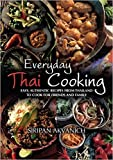 Everyday Thai Cooking: Easy, Authentic Recipes from Thailand to Cook for Friends and Family