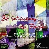 Die Entdeckung der Farbe. CD: Die Tunisreise der Maler Paul Klee, August Macke und Louis Moilliet