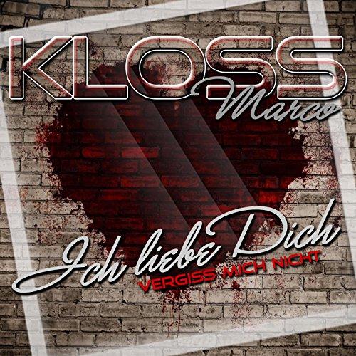 Marco Kloss - Ich liebe dich (vergiss mich nicht)