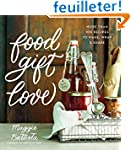 Food Gift Love: More than 100 Recipes...