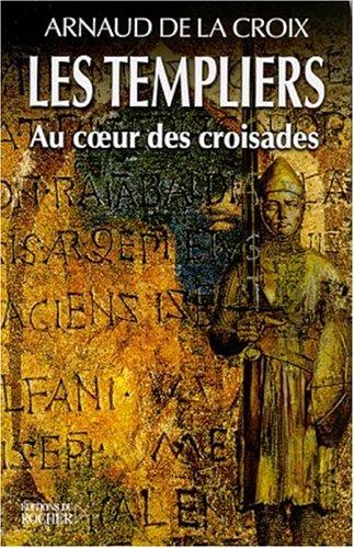 Les Templiers : Au coeur des croisades