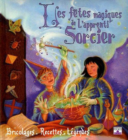 Les fêtes magiques de l'apprenti sorcier : Bricolages, recettes et légendes par Terry Taylor