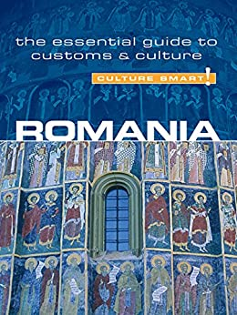 Romania - Culture Smart!: The Essential Guide to Customs & Culture by [Stowe, Debbie]