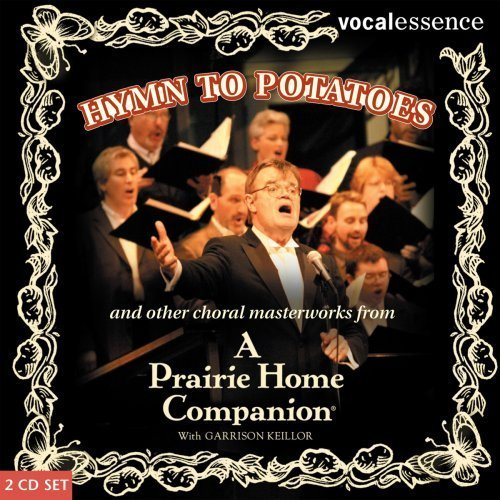 Hymn to Potatoes and Other Choral Masterworks from a Prairie Home Companion by Garrison Keillor and the VocalEssence Ensemble Singers