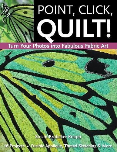 Point, Click, Quilt! Turn Your Photos into Fabulous Fabric Art - Print-On-Demand Edition (Transfer Pattern Quilt)