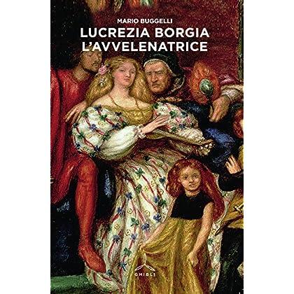 Lucrezia Borgia. L'avvelenatrice