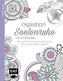 Inspiration Seelenruhe: 50 meditative Ausmalmotive für mehr Achtsamkeit (Farbe rein - Stress raus)