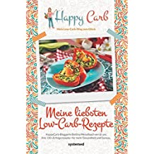 Happy Carb: Meine liebsten Low-Carb-Rezepte: HappyCarb-Bloggerin Bettina Meiselbach verrät uns ihre 150 »Erfolgsrezepte« für mehr Gesundheit und Genuss.