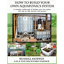 Aquaponics system: A Complete Walkthrough of Building Your Own System with Step by Step Directions and Pictures (English Edition)