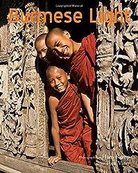 Burmese Light: Impressions Of A Golden Land: Impressions of a Golden Land