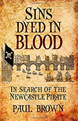 Sins Dyed In Blood: In Search of the Newcastle Pirate