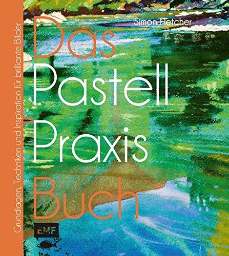Das Pastell-Praxisbuch: Grundlagen, Techniken und Inspiration für brillante Bilder (Das Praxisbuch) (Pastell-malerei)