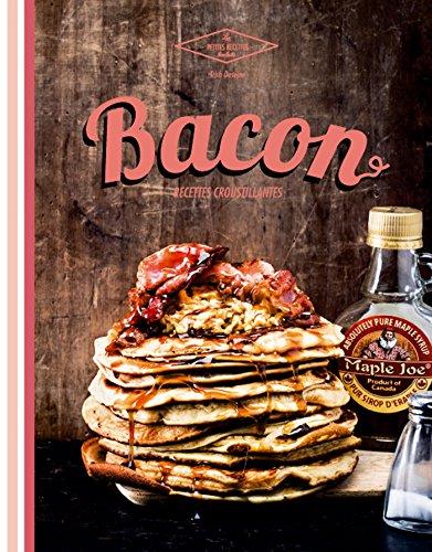 Bacon: Recettes croustillantes par Trish Deseine