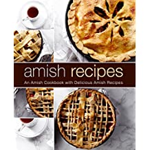 Amish Recipes: An Amish Cookbook with Delicious Amish Recipes (English Edition)