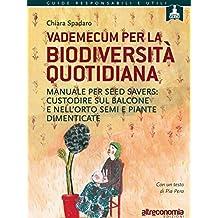 Vademecum per la biodiversità quotidiana: Manuale per seed savers: custodire sul balcone e nell'orto semi e piante dimenticate