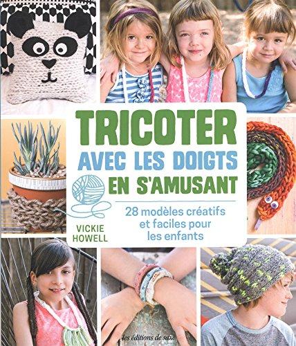Tricoter avec les doigts en s'amusant : 28 modèles créatifs et faciles pour les enfants