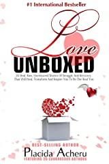 Love Unboxed: An Anthology For Women by Women: Featuring 20 Courageous Women who share their real, raw, undiluted stories to heal and empower Kindle Edition