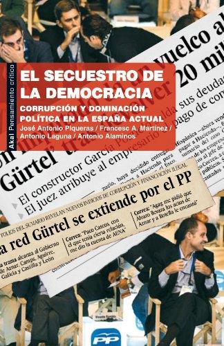 El secuestro de la democracia. Corrupción y dominación política en la España actual (Pensamiento crítico)