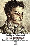 E.T.A. Hoffmann: Das Leben eines skeptischen Phantasten - Rüdiger Safranski